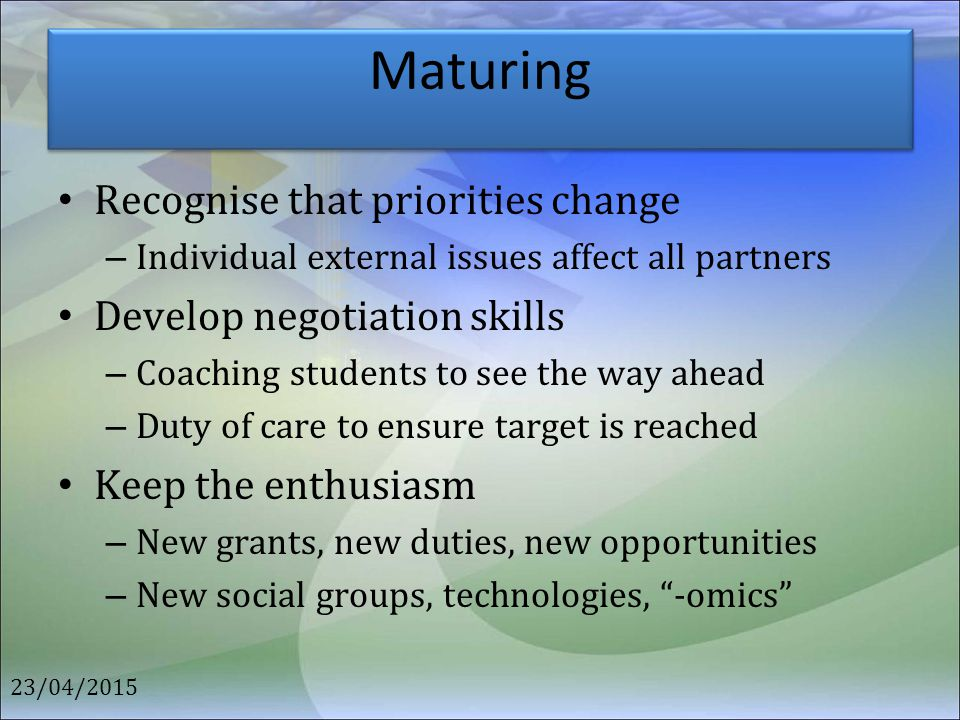Maturing Recognise that priorities change Develop negotiation skills