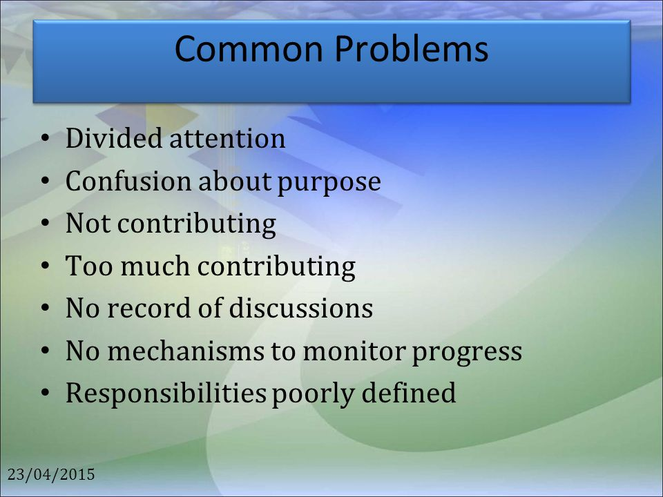 Common Problems Divided attention Confusion about purpose