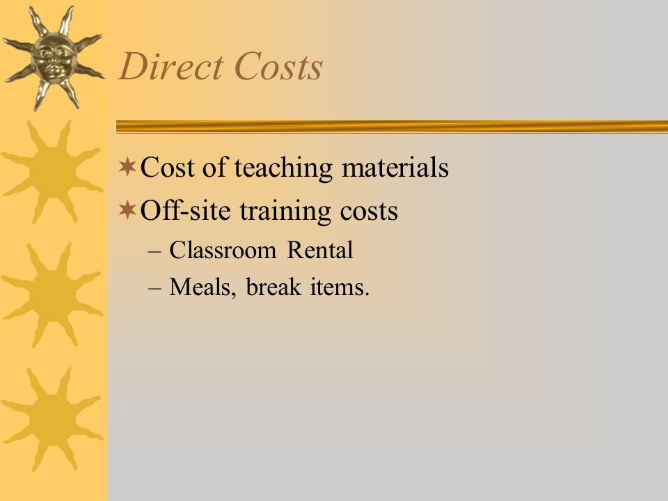 Direct Costs Cost of teaching materials Off-site training costs