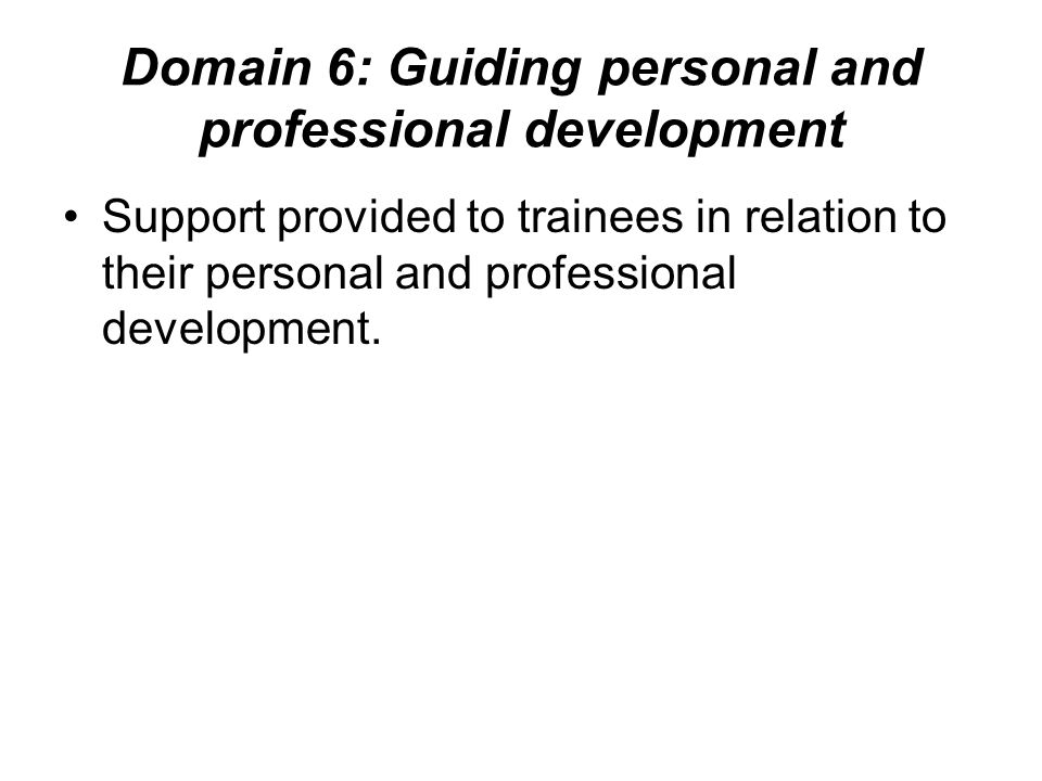 Domain 6: Guiding personal and professional development