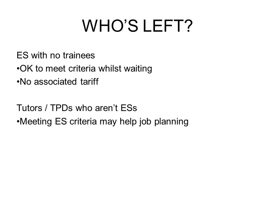 WHO'S LEFT ES with no trainees OK to meet criteria whilst waiting