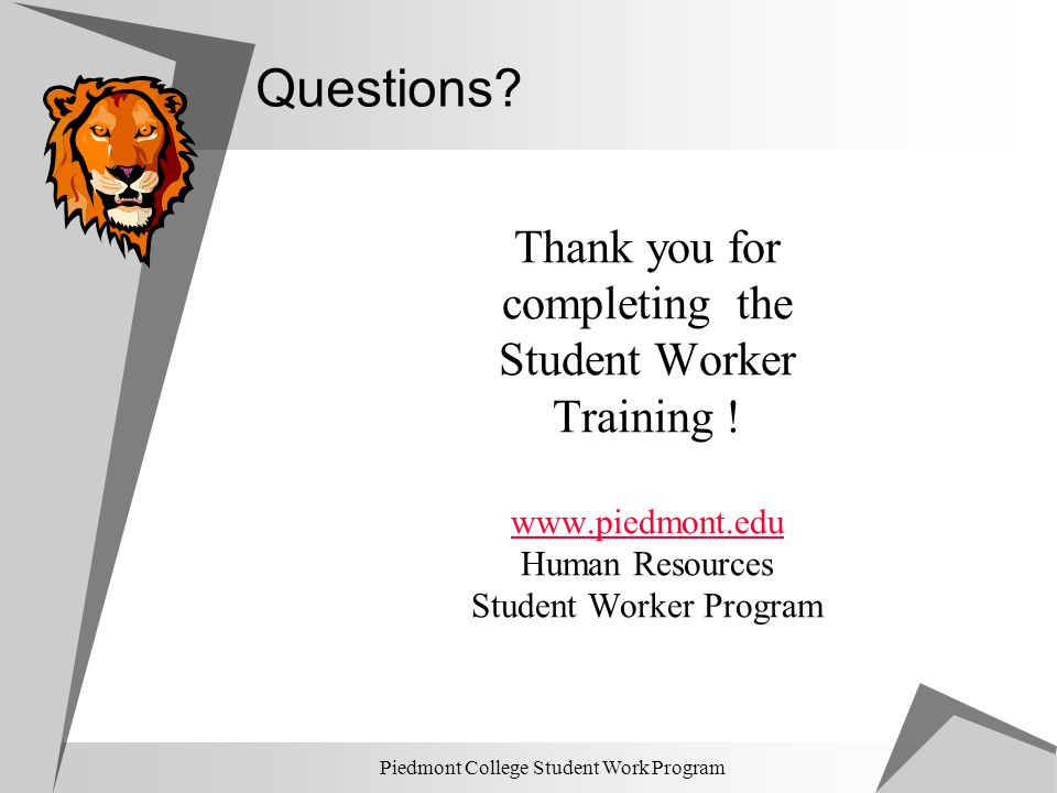 Questions Thank you for completing the Student Worker Training !
