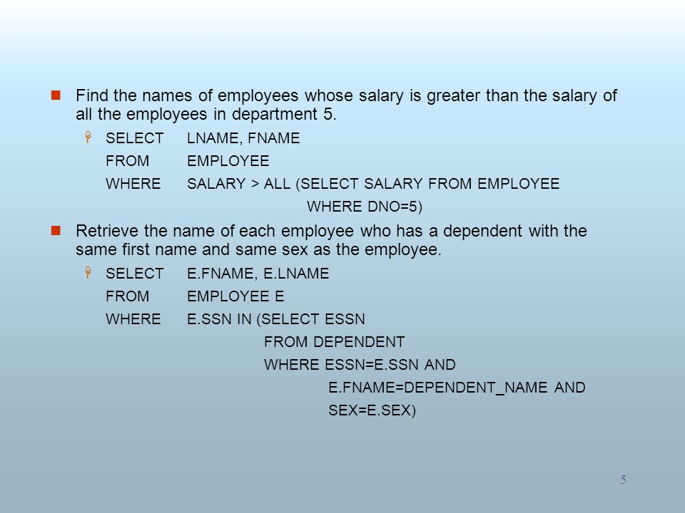 Find the names of employees whose salary is greater than the salary of all the employees in department 5.
