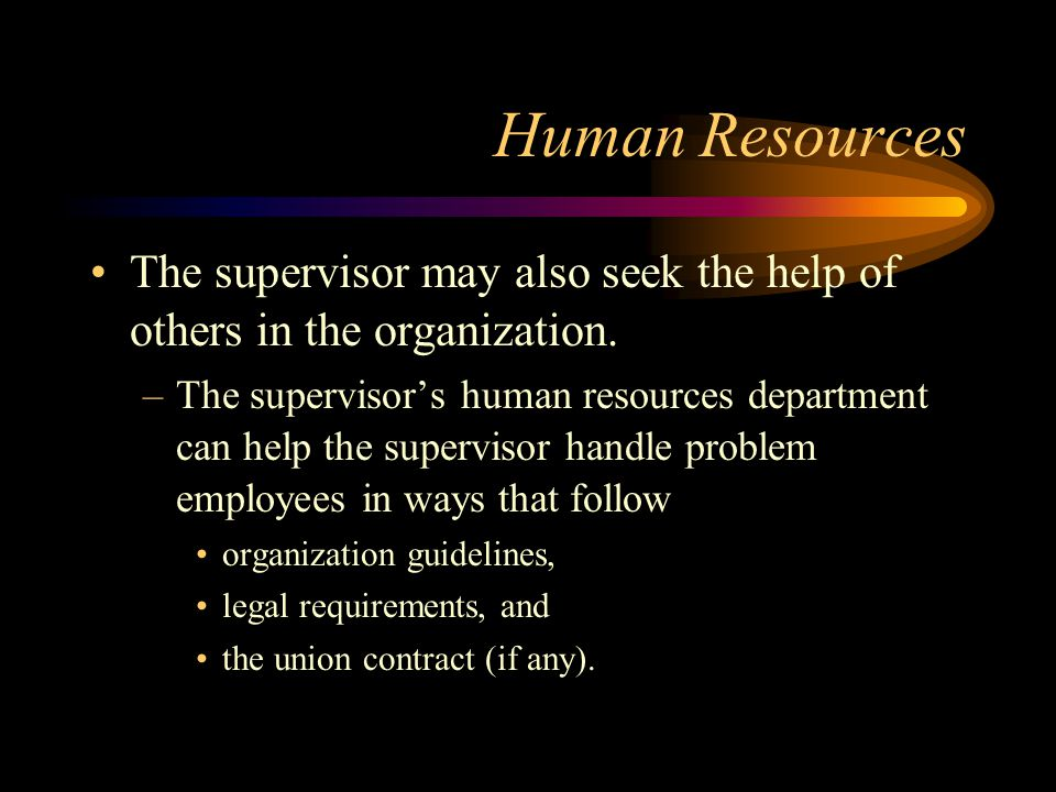 Human Resources The supervisor may also seek the help of others in the organization.