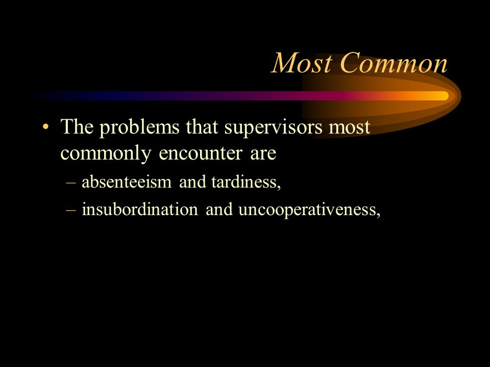 Most Common The problems that supervisors most commonly encounter are