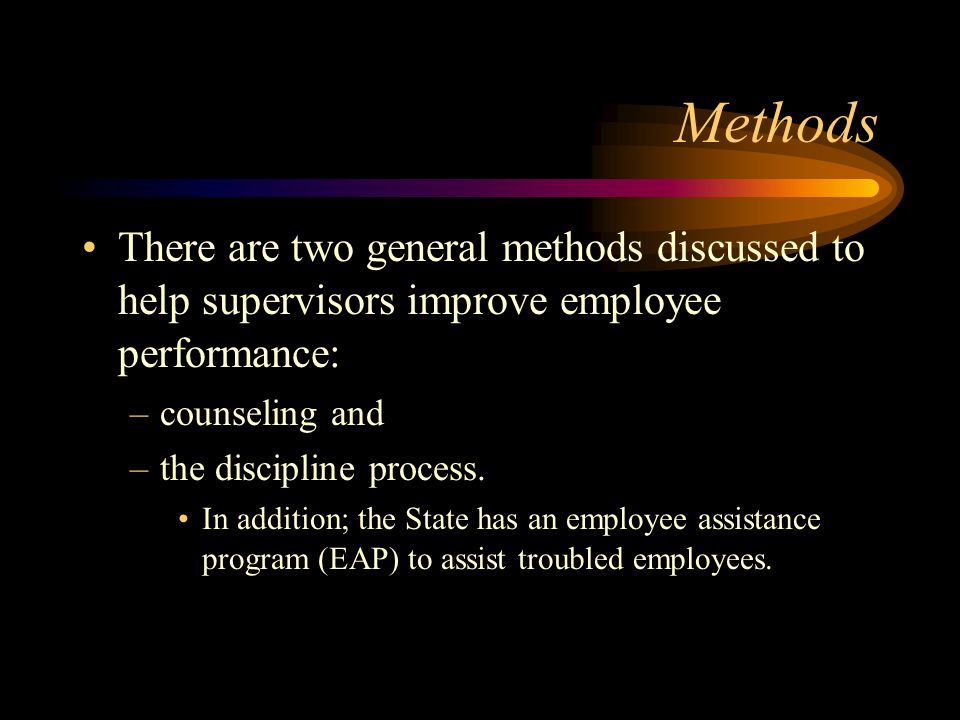 Methods There are two general methods discussed to help supervisors improve employee performance: counseling and.