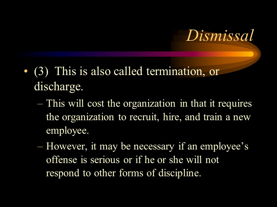 Dismissal (3) This is also called termination, or discharge.
