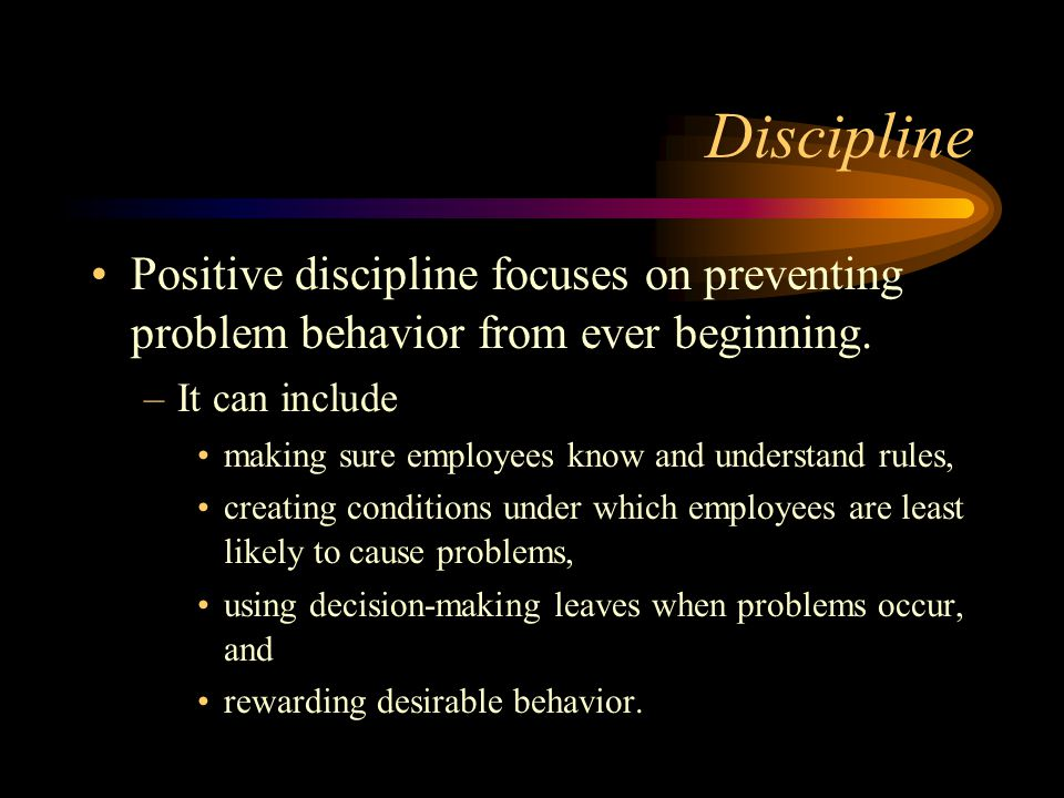 Discipline Positive discipline focuses on preventing problem behavior from ever beginning. It can include.