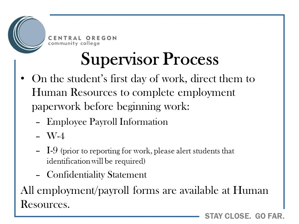 Supervisor Process On the student's first day of work, direct them to Human Resources to complete employment paperwork before beginning work: