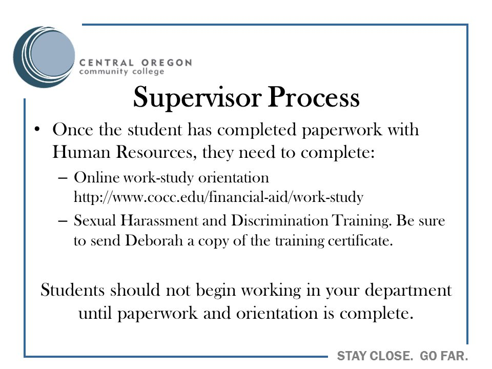 Supervisor Process Once the student has completed paperwork with Human Resources, they need to complete: