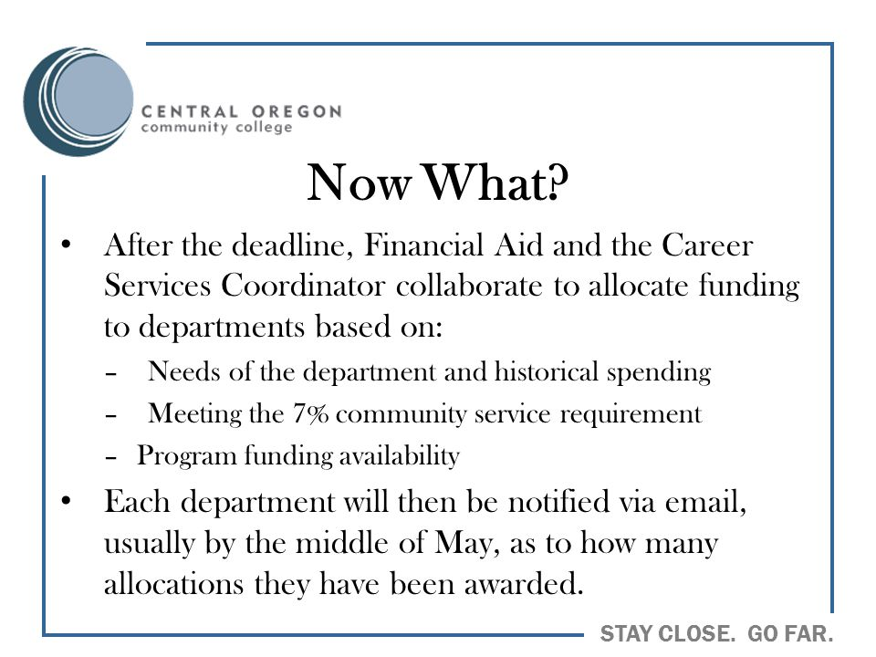 Now What After the deadline, Financial Aid and the Career Services Coordinator collaborate to allocate funding to departments based on: