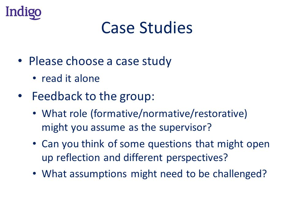 Case Studies Please choose a case study Feedback to the group: