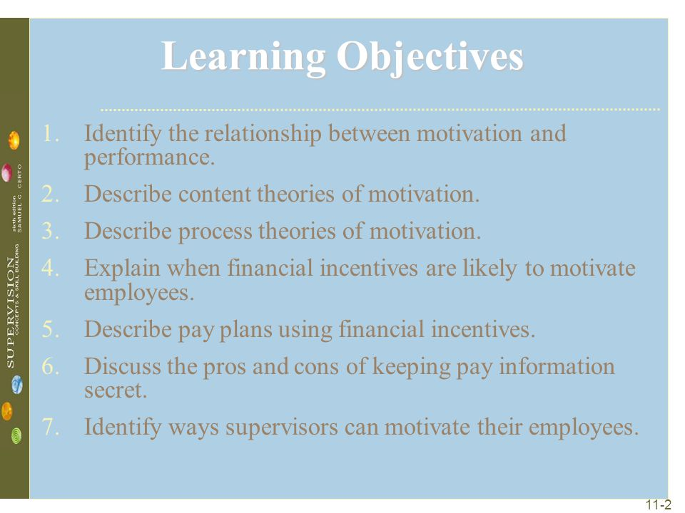 learning objectives 1 explain the motives Learning objectives  motivation is one of the forces that lead to performance   we will discuss motivation theories under two categories: need-based theories.
