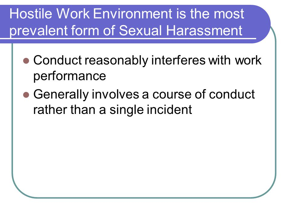 Hostile Work Environment is the most prevalent form of Sexual Harassment