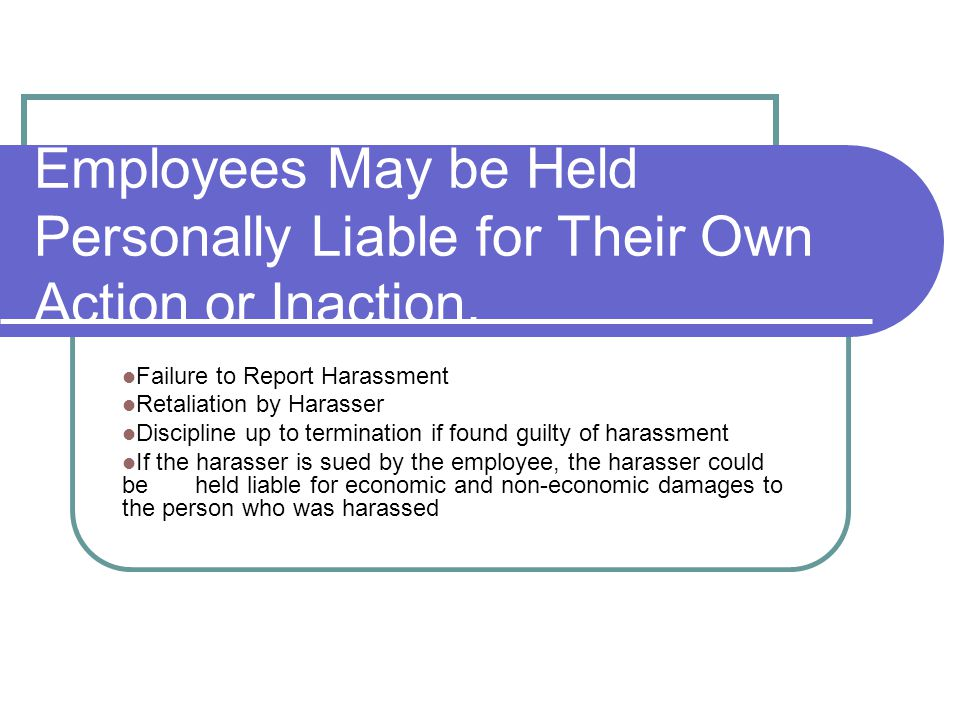 Employees May be Held Personally Liable for Their Own Action or Inaction.