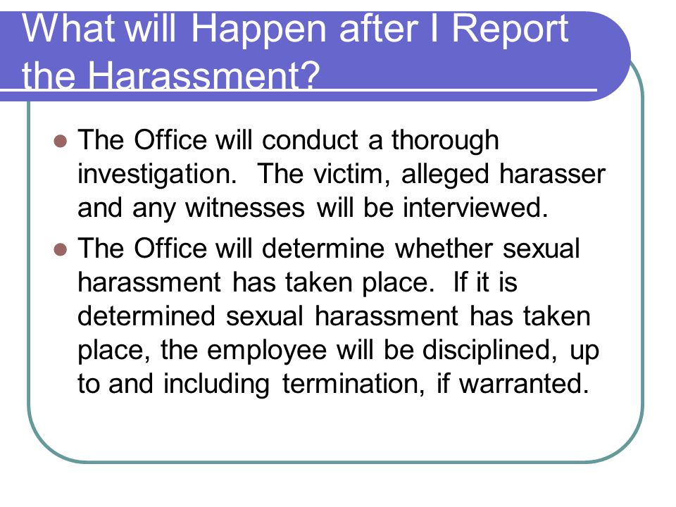 What will Happen after I Report the Harassment