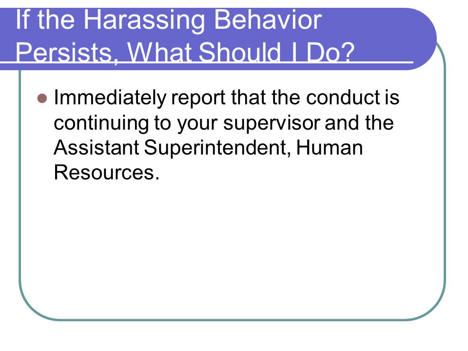 If the Harassing Behavior Persists, What Should I Do