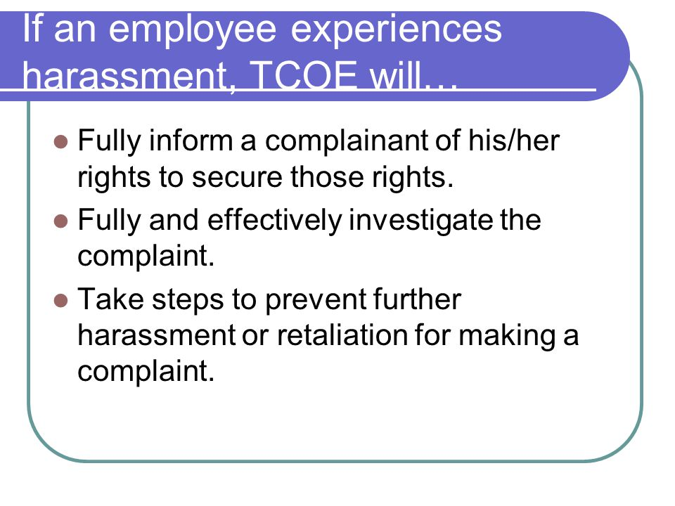If an employee experiences harassment, TCOE will…