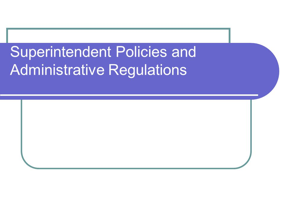 Superintendent Policies and Administrative Regulations