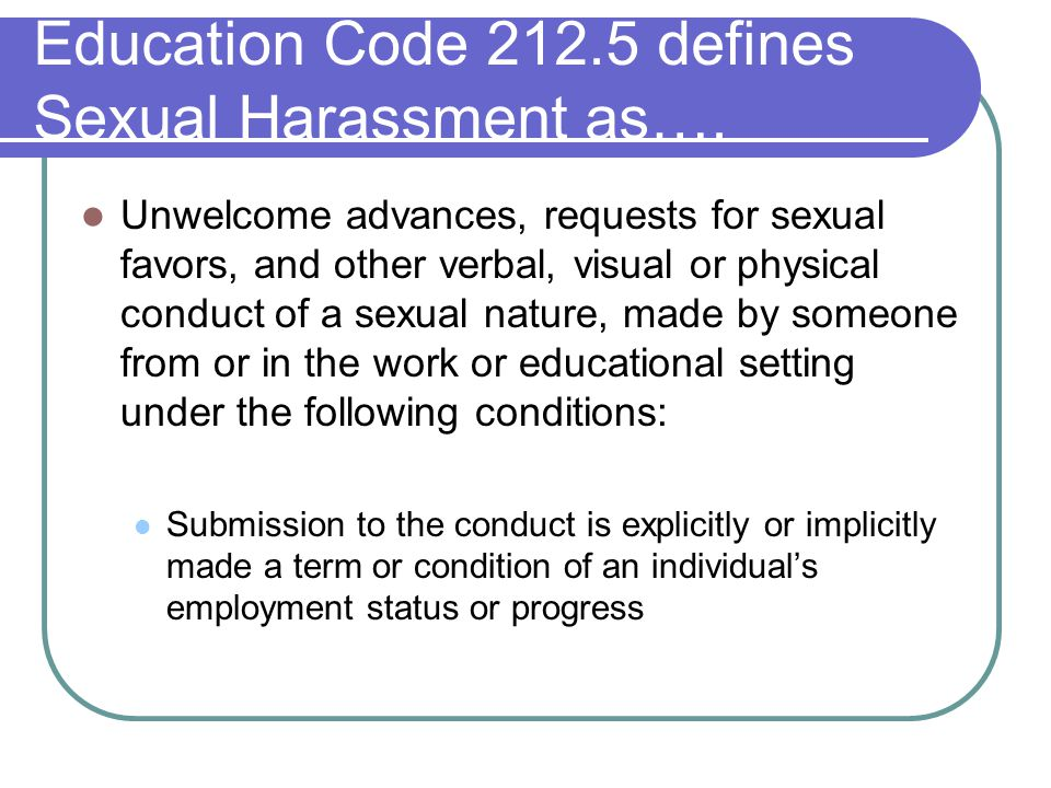 Education Code 212.5 defines Sexual Harassment as….