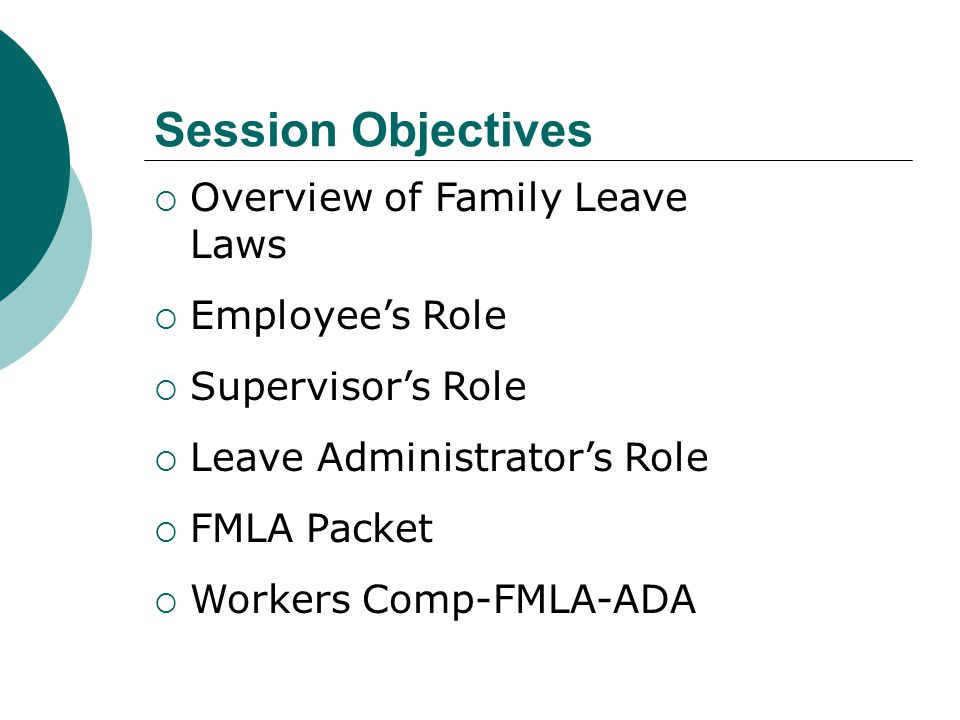 Session Objectives Overview of Family Leave Laws Employee's Role