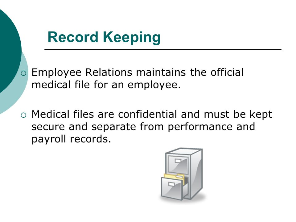 Record Keeping Employee Relations maintains the official medical file for an employee.