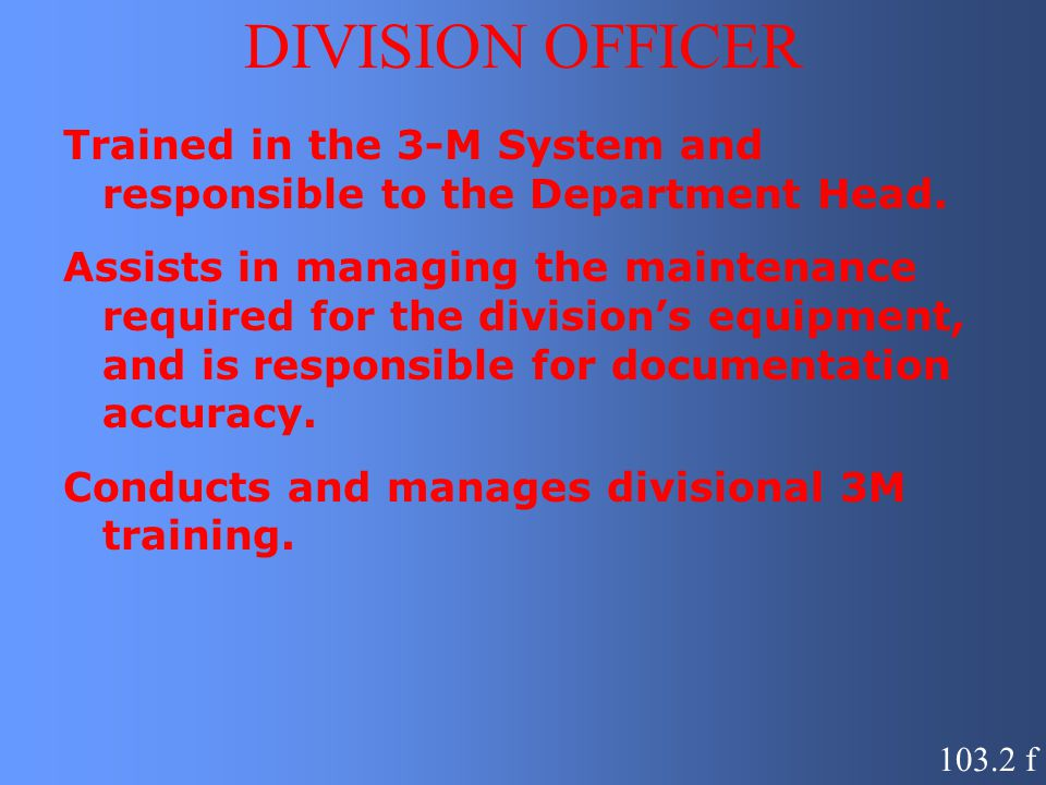 DIVISION OFFICER Trained in the 3-M System and responsible to the Department Head.
