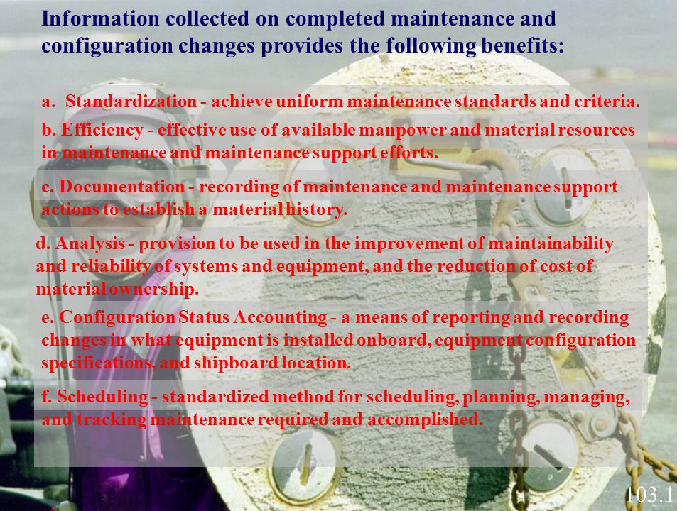 Information collected on completed maintenance and configuration changes provides the following benefits: