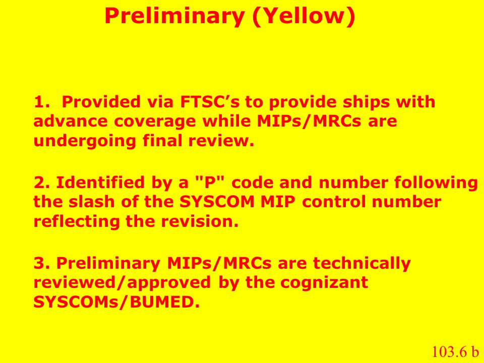 Preliminary (Yellow) 1. Provided via FTSC's to provide ships with advance coverage while MIPs/MRCs are undergoing final review.
