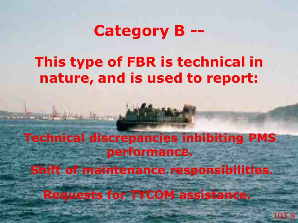 Category B -- This type of FBR is technical in nature, and is used to report: Technical discrepancies inhibiting PMS performance.