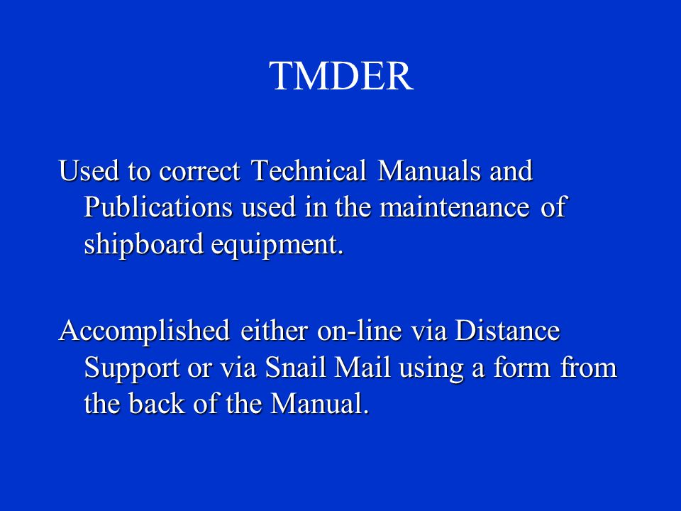 TMDER Used to correct Technical Manuals and Publications used in the maintenance of shipboard equipment.
