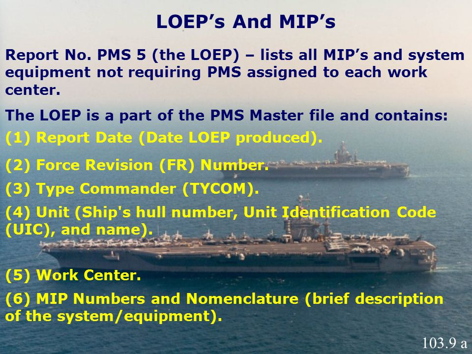 LOEP's And MIP's Report No. PMS 5 (the LOEP) – lists all MIP's and system equipment not requiring PMS assigned to each work center.