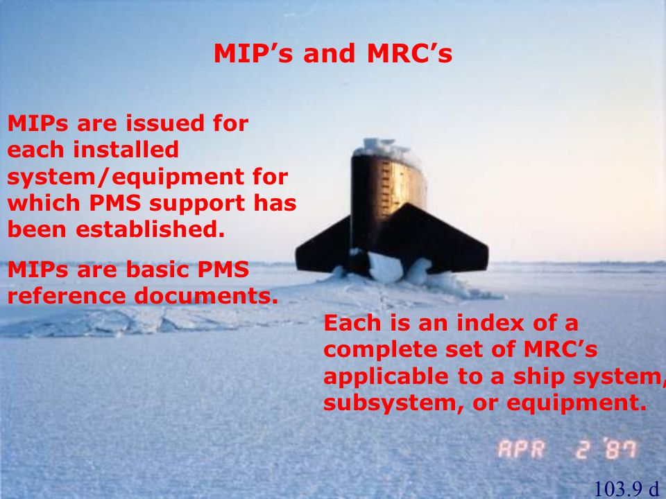 MIP's and MRC's MIPs are issued for each installed system/equipment for which PMS support has been established.