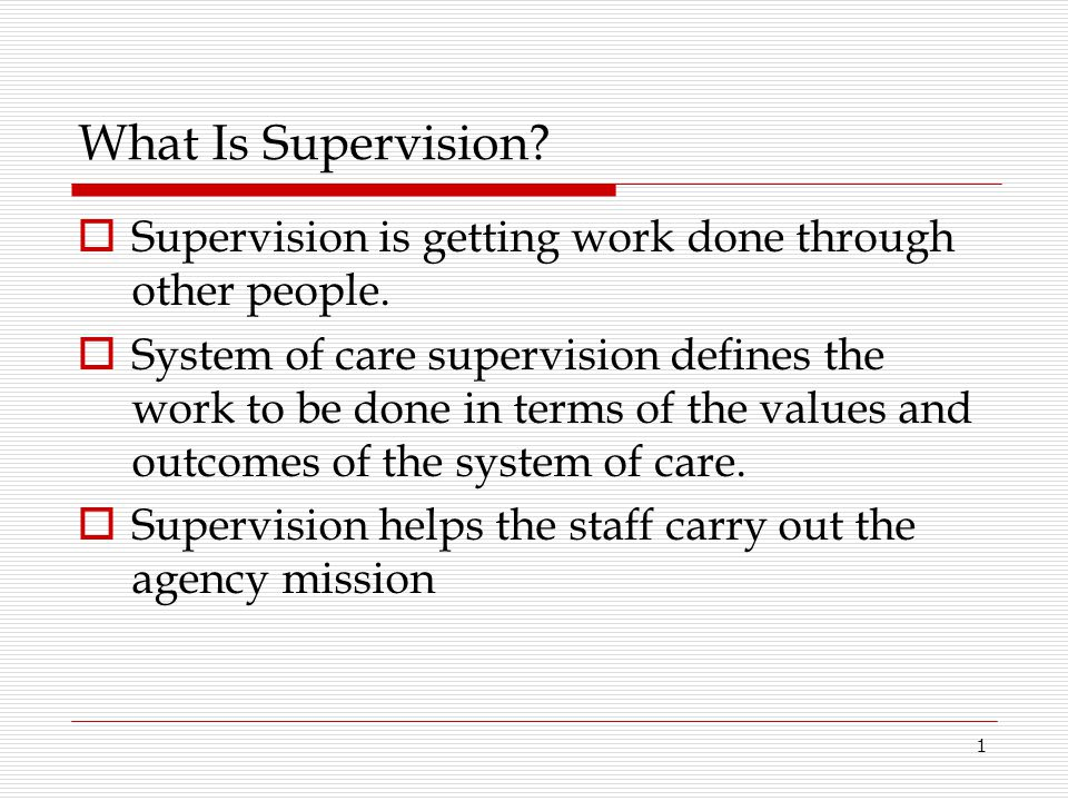What Is Supervision Supervision is getting work done through other people.