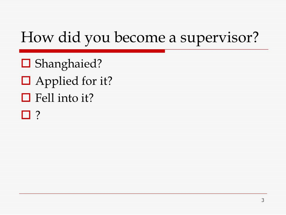 How did you become a supervisor