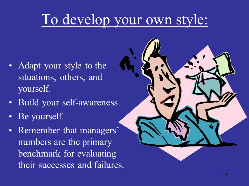 To develop your own style: