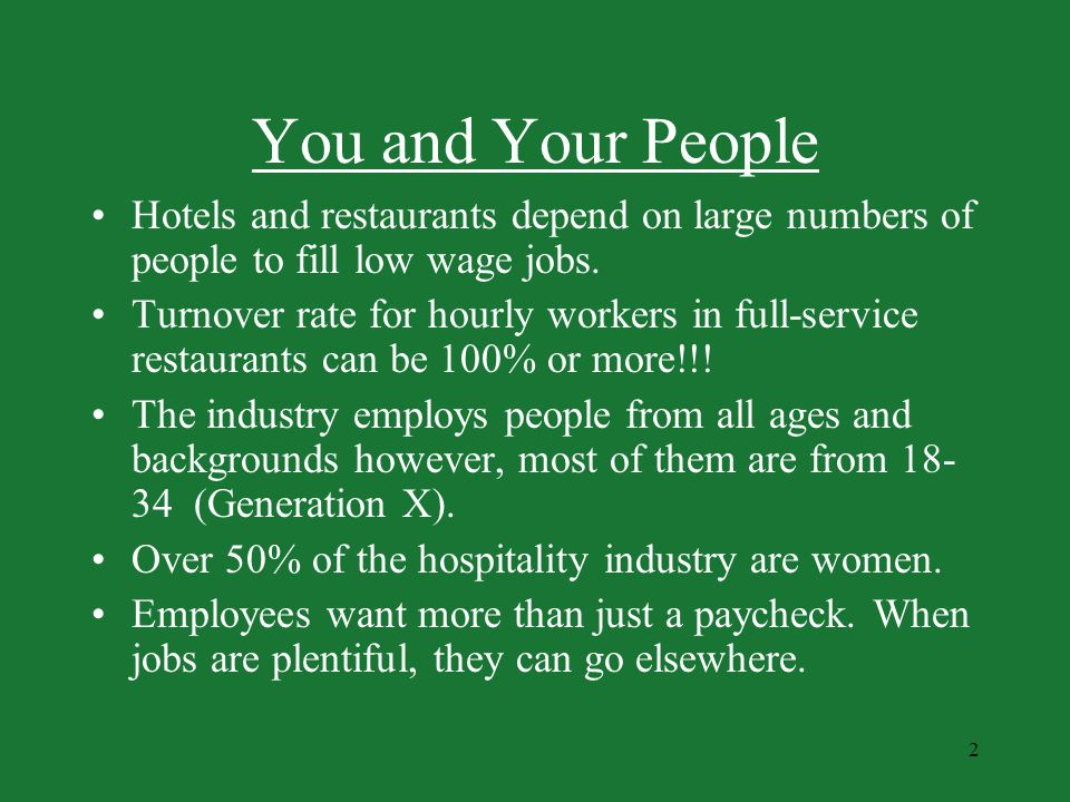 You and Your People Hotels and restaurants depend on large numbers of people to fill low wage jobs.