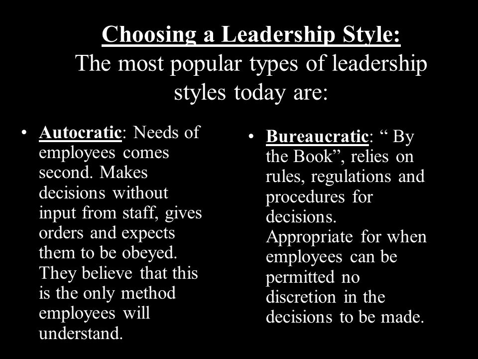 Choosing a Leadership Style: The most popular types of leadership styles today are: