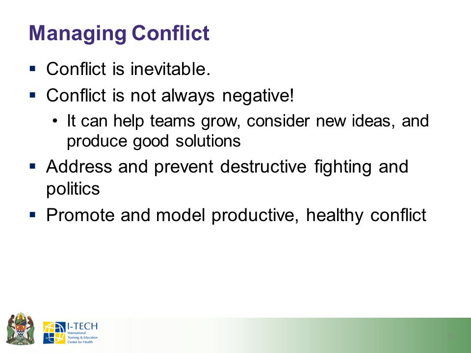 Managing Conflict Conflict is inevitable.