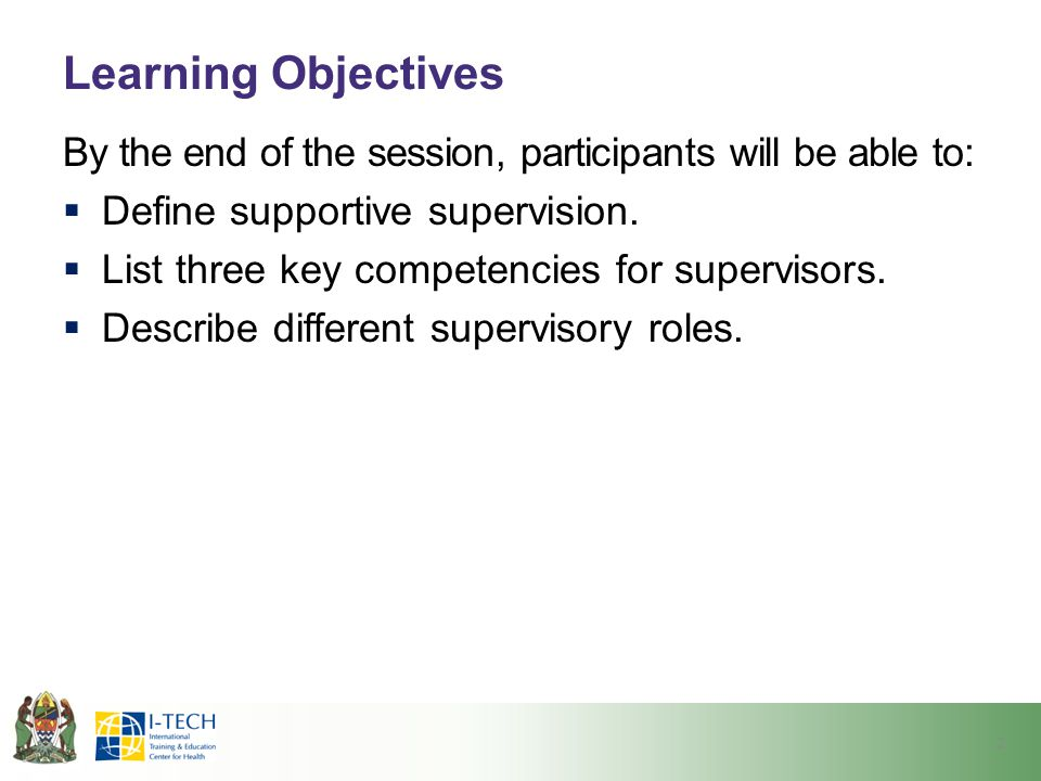 Learning Objectives By the end of the session, participants will be able to: Define supportive supervision.