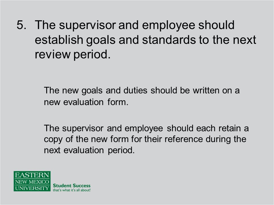 The new goals and duties should be written on a new evaluation form.