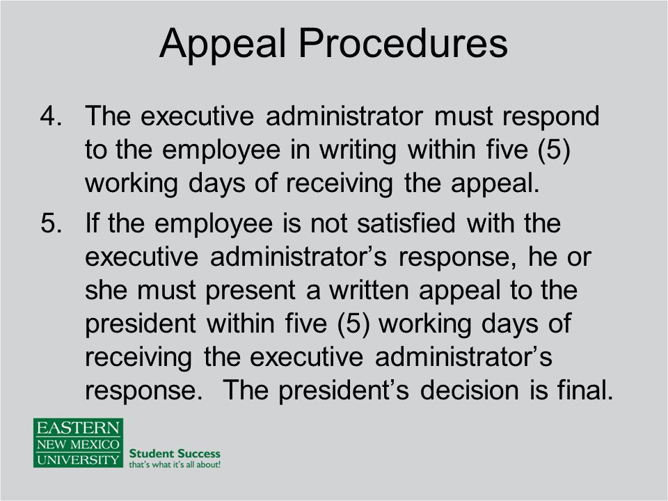 Appeal Procedures The executive administrator must respond to the employee in writing within five (5) working days of receiving the appeal.