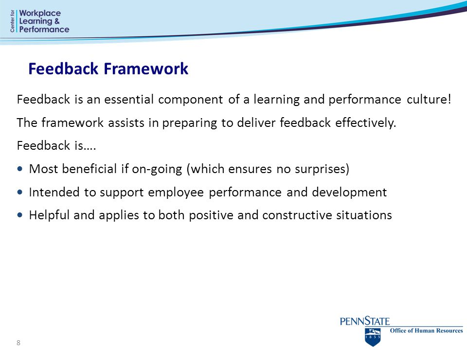 Feedback Framework Feedback is an essential component of a learning and performance culture!