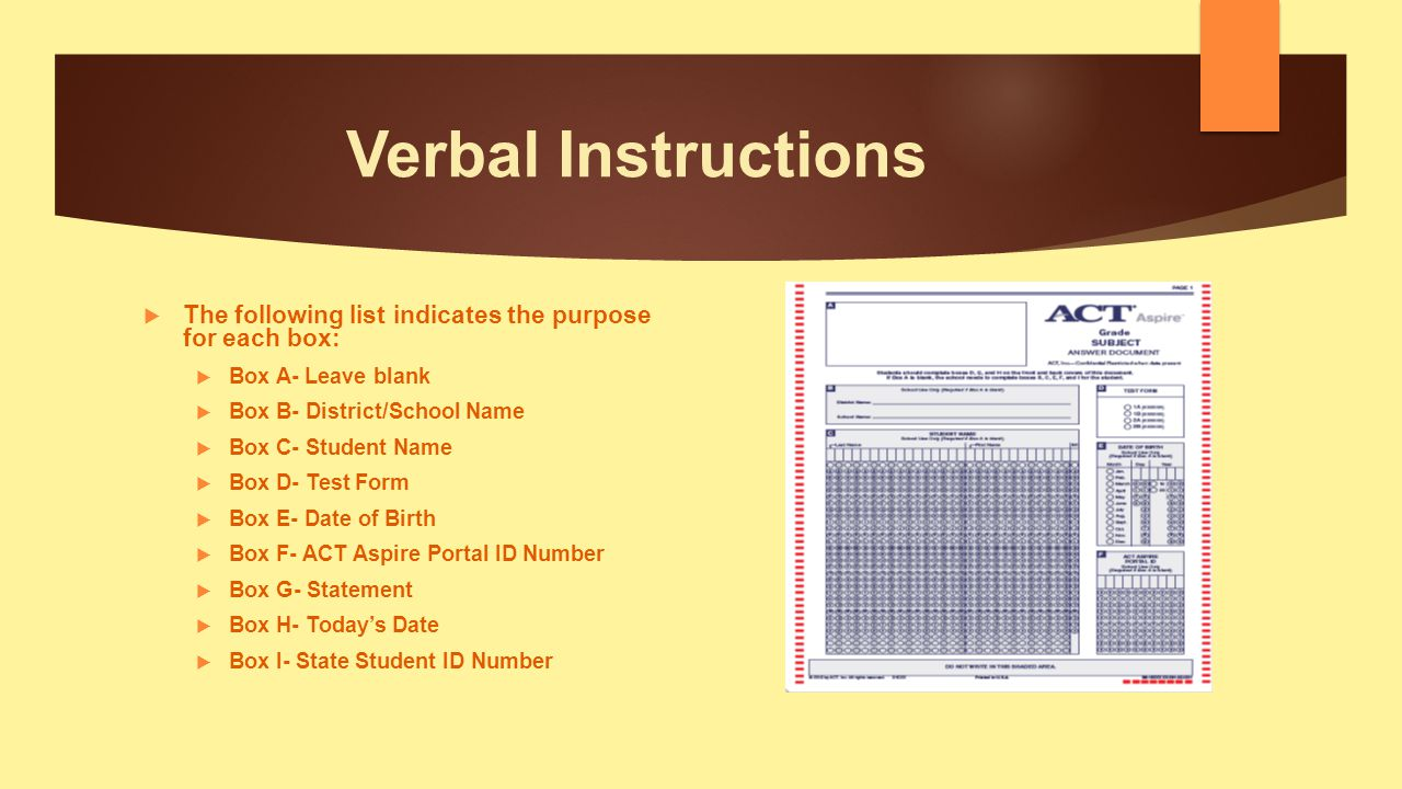 Verbal Instructions The following list indicates the purpose for each box: Box A- Leave blank. Box B- District/School Name.