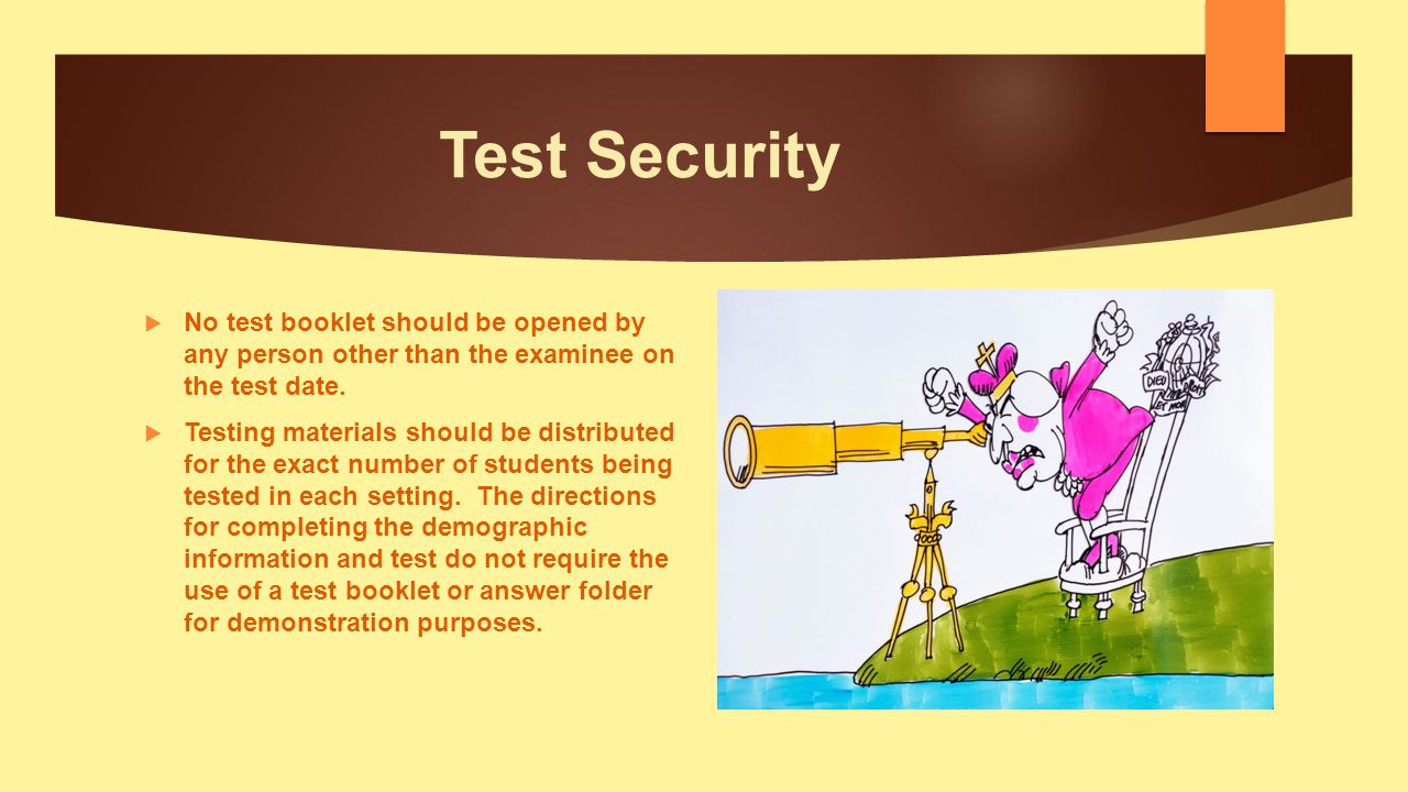 Test Security No test booklet should be opened by any person other than the examinee on the test date.