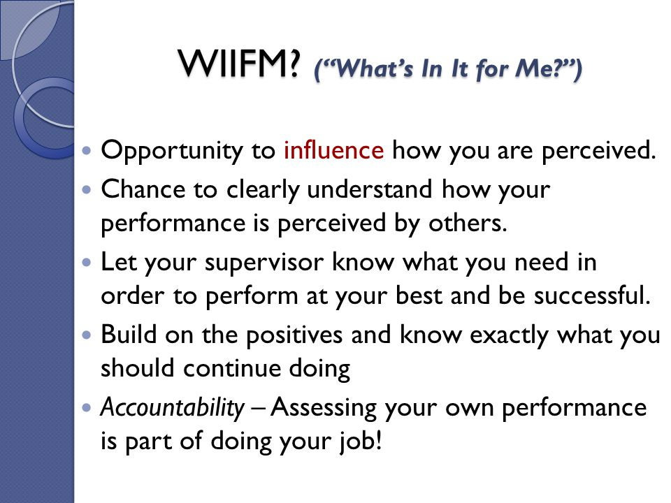 WIIFM ( What's In It for Me )