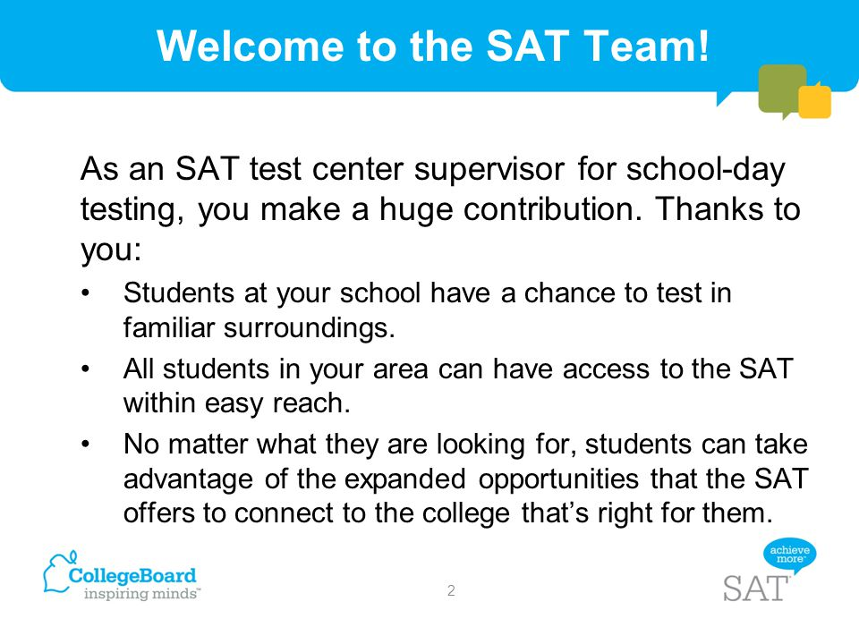 Welcome to the SAT Team! As an SAT test center supervisor for school-day testing, you make a huge contribution. Thanks to you: