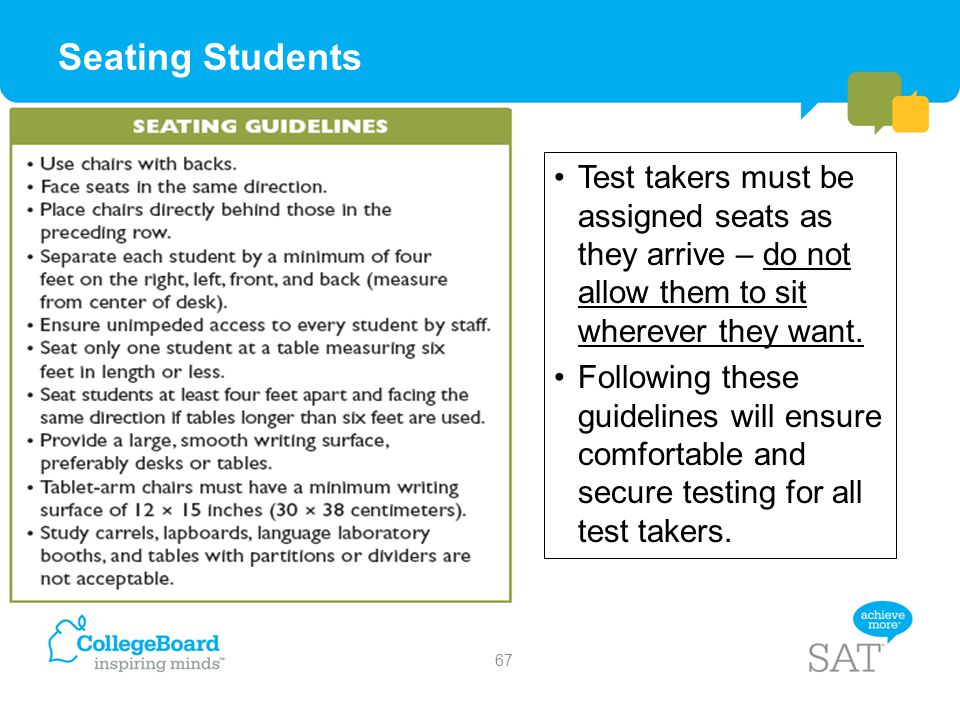 Seating Students Test takers must be assigned seats as they arrive – do not allow them to sit wherever they want.