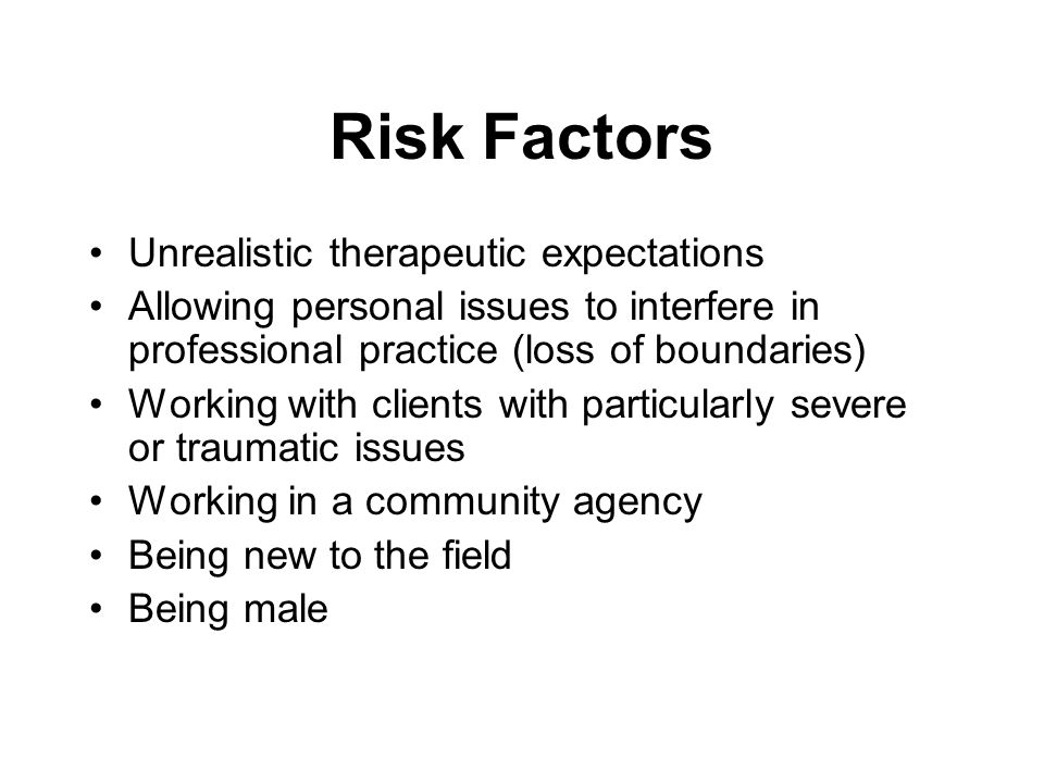 Risk Factors Unrealistic therapeutic expectations