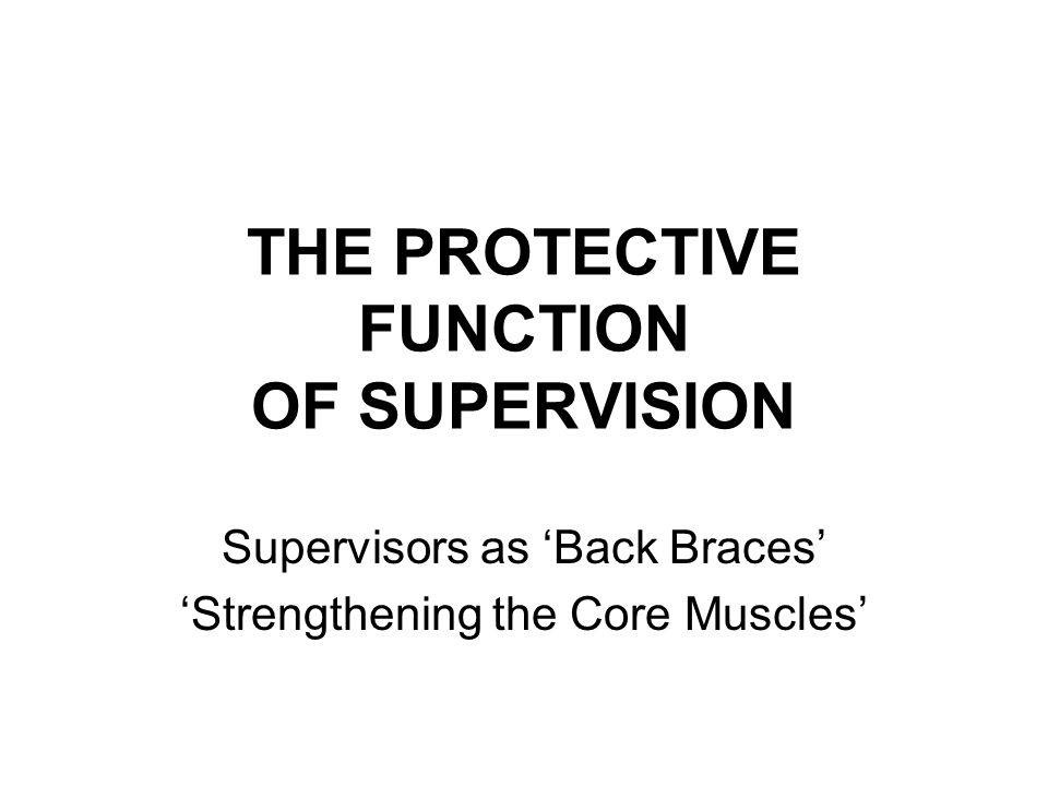 THE PROTECTIVE FUNCTION OF SUPERVISION